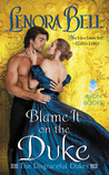 Blame It on the Duke (The Disgraceful Dukes, #3) by Lenora Bell