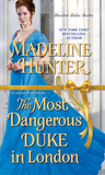 The Most Dangerous Duke in London (Decadent Dukes Society, #1) by Madeline Hunter