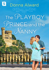 The Playboy Prince and the Nanny (Royal Duology #1) by Donna Alward