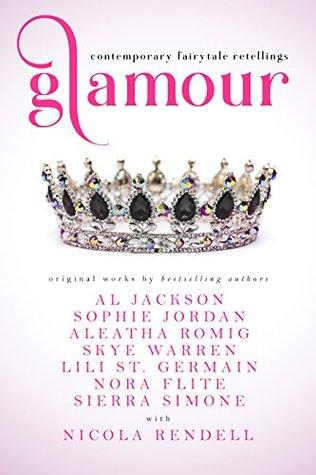 Glamour: Contemporary Fairytale Retellings by A.L. Jackson, Aleatha Romig, Lili St. Germain, Nicola Rendell, Nora Flite, Sierra Simone, Skye Warren, Sophie Jordan