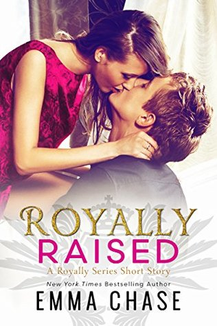 Royally Raised (Royally, #2.5) by Emma Chase