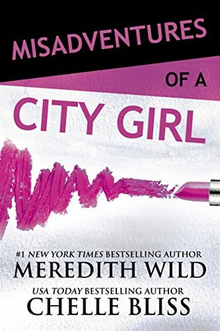 Misadventures of a City Girl (Misadventures, #1) by Chelle Bliss, Meredith Wild