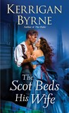 The Scot Beds His Wife (Victorian Rebels, #5) by Kerrigan Byrne