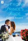 The Crown Prince's Bride (Royal Duology #2) by Donna Alward