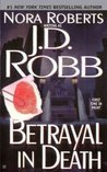 Betrayal in Death (In Death, #12) by J.D. Robb, Nora Roberts