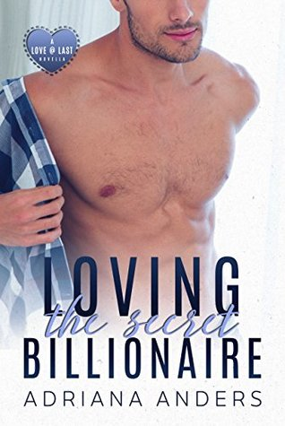 Loving the Secret Billionaire (Love at Last Book 1) by Adriana Anders