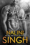 Rebel Hard (Hard Play, #2) by Nalini Singh