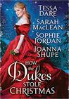 How the Dukes Stole Christmas by Joanna Shupe, Sarah MacLean, Sophie Jordan, Tessa Dare