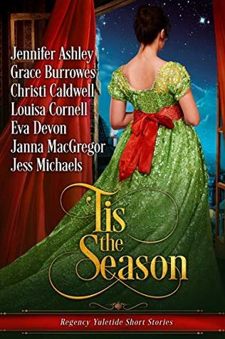 'Tis the Season: Regency Yuletide Short Stories by Christi Caldwell, Eva Devon, Grace Burrowes, Janna MacGregor, Jennifer Ashley, Jess Michaels, Louisa Cornell