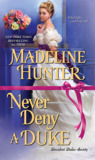 Never Deny a Duke (Decadent Dukes Society, #3) by Madeline Hunter