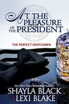 At the Pleasure of the President (The Perfect Gentlemen #5) by Lexi Blake, Shayla Black