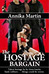 The Hostage Bargain (Taken Hostage by Hunky Bank Robbers, #1) by Annika Martin