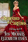Betrothed by Christmas by Elizabeth Essex, Jess Michaels