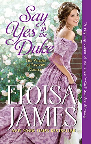 Say Yes to the Duke (The Wildes of Lindow Castle, #5) by Eloisa James